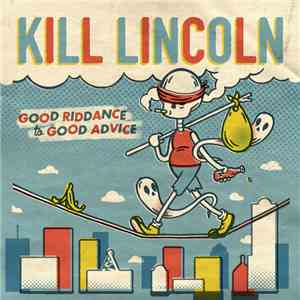 Kill Lincoln - Good Riddance To Good Advice download free