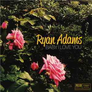 Ryan Adams - Baby I Love You download free